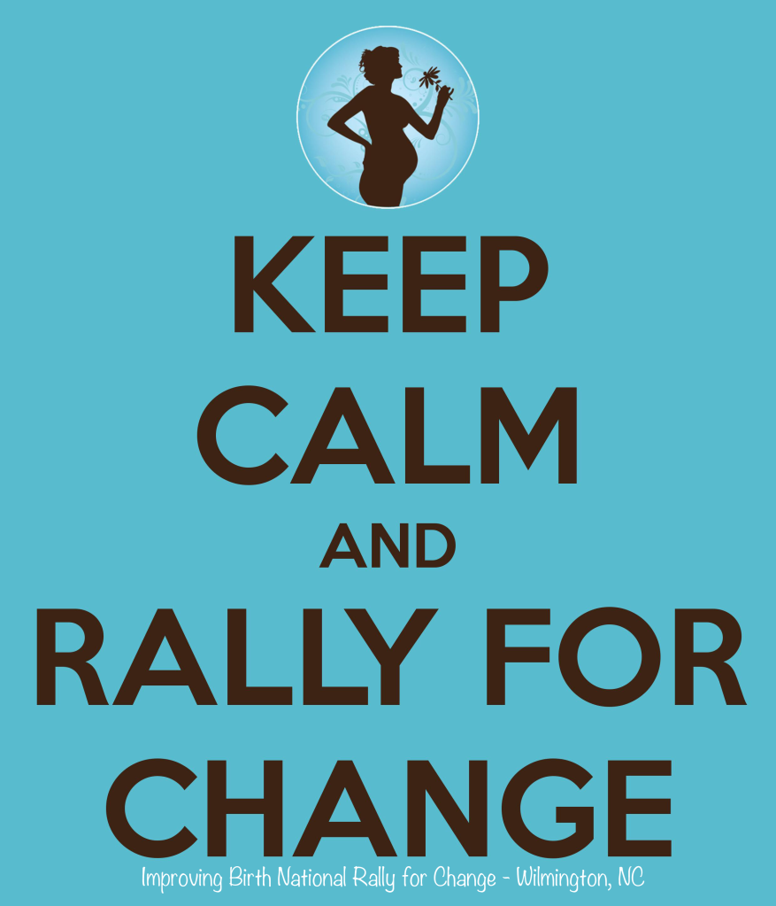 Keep Calm and Rally For Change - Improving Birth National Rally for Change Wilmington, NC